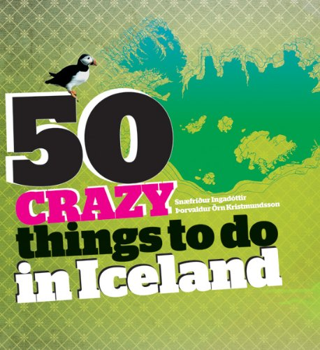 9979650788 - Snaefridur Ingadottir; Thorvaldur Orn Kristmundsson: 50 Crazy Things To Do In Iceland - Book