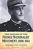 The Origins of the French Nationalist Movement, 1886-1914, Robert Lynn Fuller, 0786468092