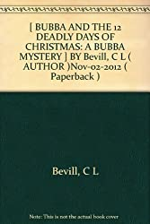 Bevill, C L [ Bubba and the 12 Deadly Days of Christmas: A Bubba Mystery ] [ BUBBA AND THE 12 DEADLY DAYS OF CHRISTMAS: A BUBBA MYSTERY ] Nov - 2012 { Paperback }
