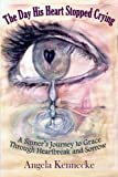 img - for The Day His Heart Stopped Crying: A Sinner's Journey to Grace Through Heartbreak and Sorrow book / textbook / text book
