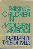 Raising Children in Modern America, Nathan B. (editor) TALBOT, 0316831352