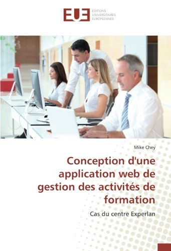 Download Conception d'une application web de gestion des activités de formation: Cas du centre Experlan (French Edition) pdf
