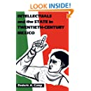 Intellectuals and the State in Twentieth-Century Mexico (Latin American Monographs / Institute of Latin American Stud)