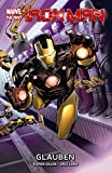 Iron Man - Marvel Now!: Bd. 1: Glauben