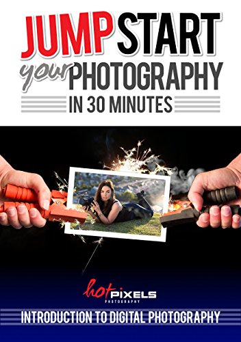 Jump-Start Your Photography In 30 Minutes: Introduction To Digital Photography (English Edition)
