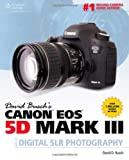 David Busch's Canon EOS 5D Mark III Guide to Digital SLR Photography, Busch, David D., 1285084535