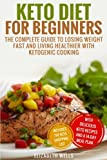 img - for Keto Diet For Beginners: The Complete Guide To Losing Weight Fast And Living Healthier With Ketogenic Cooking book / textbook / text book