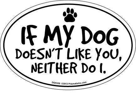 (Prismatix Decal Cat and Dog Magnets, If My Dog Doesn't Like You, Neither Do I )