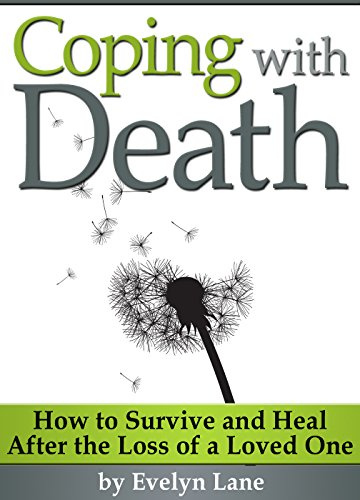 Coping with Death: How to Survive and Heal After the Loss of a Loved One by [Lane, Evelyn]