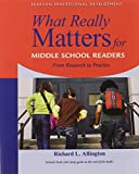 What Really Matters for Middle School Readers: From Research to Practice (What Really Matters Series)