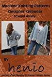 Machine Knitting Pattern: Designer Knitwear: Cowgirl Hoody Jacket (henio Handcrafted Designer Knitwear Single Pattern Series Book 3)
