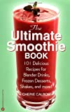 The Ultimate Smoothie Book, Cherie Calbom, 0446677752