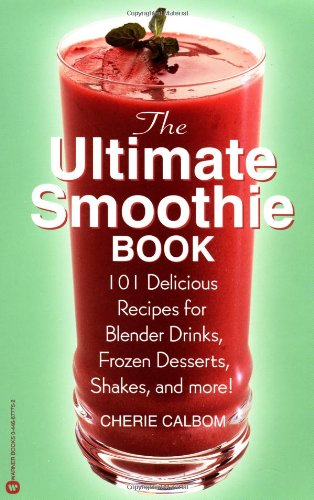 Download The Ultimate Smoothie Book: 101 Delicious Recipes for Blender Drinks, Frozen Desserts, Shakes, and More! PDF