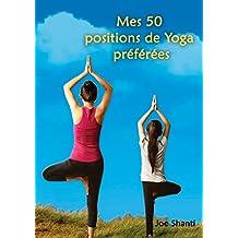 Mes 50 Positions de Yoga préférées: Ma petite guide pour apprendre les secrets du yoga (French Edition)