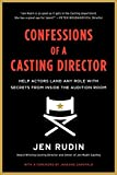 Confessions of a Casting Director: Help Actors Land Any Role with Secrets from Inside the Audition Room