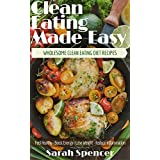 Clean Eating  Made Easy!  Wholesome Clean Eating Diet Recipes: Feel Healthy, Boost Energy,  Lose Weight, Reduce Inflammation