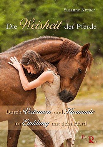 Die Weisheit der Pferde: Durch Vertrauen und Harmonie im Einklang mit dem Pferd