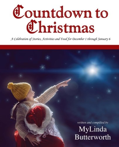Countdown to Christmas: A Celebration of Stories, Activities and Food for December 1 through January 6 by MyLinda Butterworth