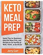 KETO Meal Prep: Useful Tips for Beginners, Keto Diet Meal Plan, and Recipes to Eat Healthy at Work, Home, or On the Go