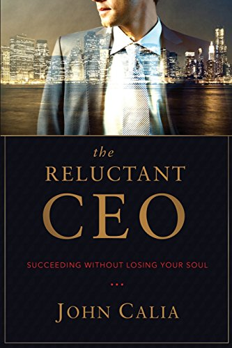The Reluctant CEO: Succeeding Without Losing Your Soul