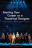 img - for Starting Your Career as a Theatrical Designer: Insights and Advice from Leading Broadway Designers by Michael J. Riha (2012-08-15) book / textbook / text book