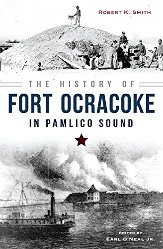 The History of Fort Ocracoke in Pamlico Sound (Civil War Series) (Ar Fort Smith Va)
