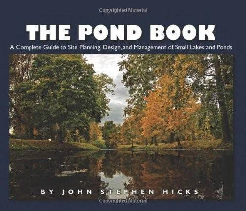 The Pond Book: A Complete Guide to Site Planning, Design and Management of Small Lakes and Ponds (Small Fish Pond)
