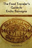 The Food Traveler's Guide to Emilia Romagna: How to taste the history and tradition of Italy