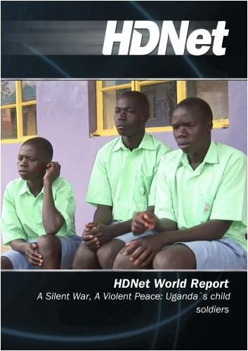 HDNet World Report #507: A Silent War, A Violent Peace: Uganda`s child soldiers by HDNet