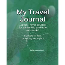 My Travel Journal: …a fun Travel Journal for all the Big and little moments!