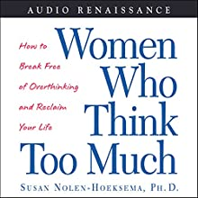 Women Who Think Too Much: How to Break Free of Overthinking and Reclaim Your Life | Livre audio Auteur(s) : Susan Nolen-Hoeksema Narrateur(s) : Sheryl Bernstein