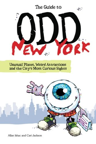 (The Guide to Odd New York: Unusual Places, Weird Attractions and the City's Most Curious Sights)