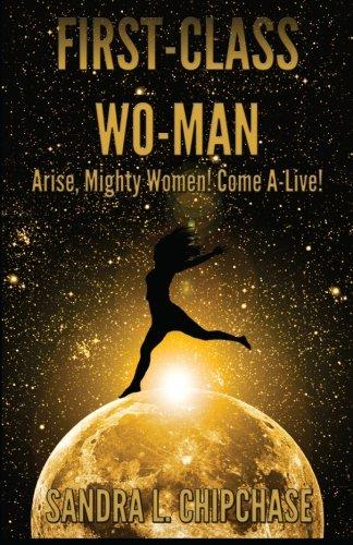 First-Class Wo-man: Arise, Mighty Women! Come A-Live! pdf epub