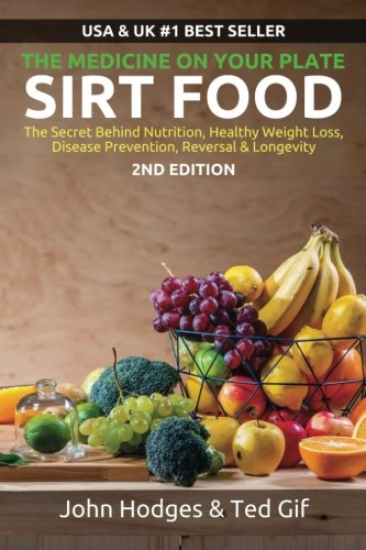 Download SIRT FOOD The Secret Behind Diet, Healthy Weight Loss, Disease Reversal & Longevity: The Medicine on your Plate (Volume 1) pdf
