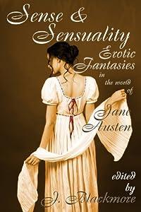 Sense and Sensuality: Erotic Fantasies in the World of Jane Austen