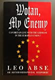 img - for Wotan, My Enemy: Can Britain Live with the Germans in the European Union? by Leo Abse (1998-01-01) book / textbook / text book