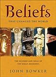 Beliefs That Changed the World, John Bowker, 184724016X