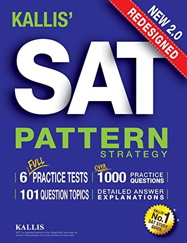 KALLIS' Redesigned SAT Pattern Strategy + 6 Full Length Practice Tests (College SAT Prep + Study Guide Book for the New SAT) - Second edition