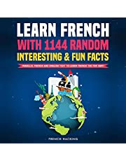 Learn French with 1144 Random Interesting and Fun Facts!: Parallel French and English Text to Learn French the Fun Way