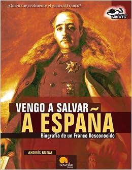 Vengo a Salvar a España: Biografía de un Franco desconocido Investigación Abierta: Amazon.es: Rueda Román, Andres: Libros