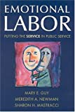 Emotional Labor : Putting the Service in Public Service, Guy, Mary E. and Newman, Meredith A., 0765621177