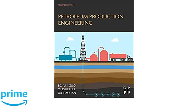 Petroleum production engineering second edition boyun guo petroleum production engineering second edition boyun guo xinghui liu xuehao tan 9780128093740 amazon books fandeluxe Images