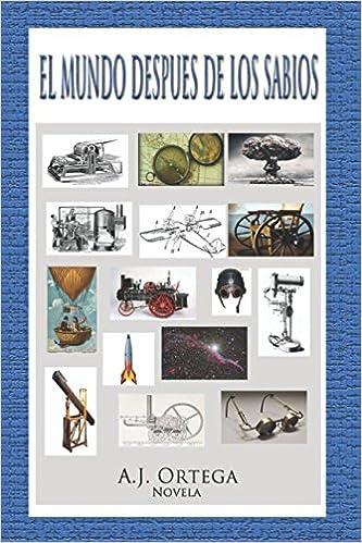 El Mundo Despues de los Sabios: Amazon.es: A.J. Ortega, Antonio J. Ortega: Libros