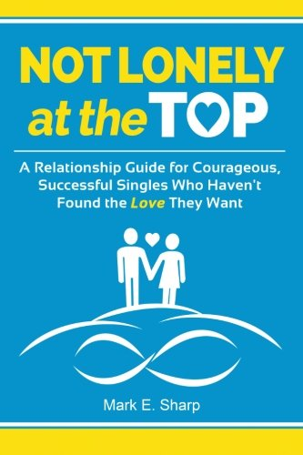 Not Lonely at the Top: A Relationship Guide for Courageous, Successful Singles Who Haven't Found the Love They Want PDF
