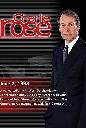 Charlie Rose with Alan Dershowitz; John Lahr; John Simon ...