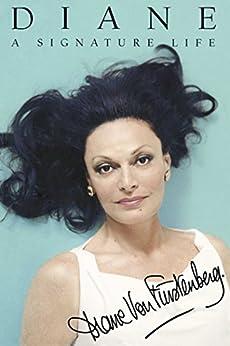Diane: A Signature Life by [Furstenberg, Diane Von]