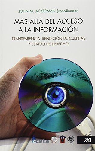 Mas alla del acceso a la informacion/ Further Than the Information Access: Transparencia, Rendicion De Cuentas Y Estado De Derecho/ Transperancies, Surrender of Accounts and Rights