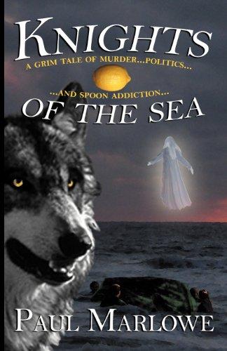 Knights of the Sea: A Grim Tale of Murder, Politics, and Spoon Addiction (Wellborn Conspiracy) [Marlowe, Paul] (Tapa Blanda)
