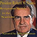 President Richard M. Nixon's Resignation Speech to the Nation | Richard M. Nixon