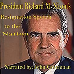 President Richard M. Nixon's Resignation Speech to the Nation